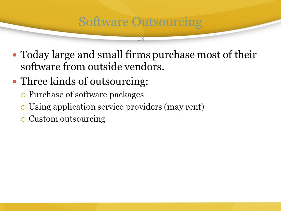Software Outsourcing 28. Today large and small firms purchase most of their software from outside vendors.