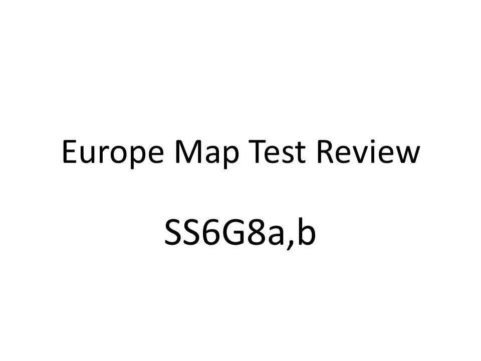 Europe Map Test Review SS6G8a,b