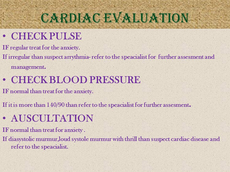 CARDIAC EVALUATION CHECK PULSE CHECK BLOOD PRESSURE AUSCULTATION