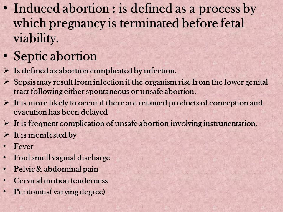 Induced abortion : is defined as a process by which pregnancy is terminated before fetal viability.