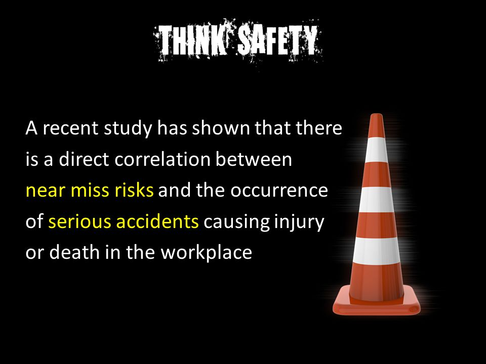 A recent study has shown that there is a direct correlation between near miss risks and the occurrence of serious accidents causing injury or death in the workplace