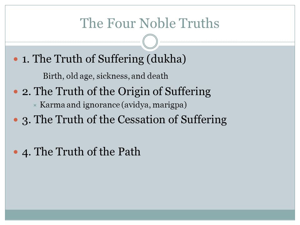 The Four Noble Truths 1. The Truth of Suffering (dukha)
