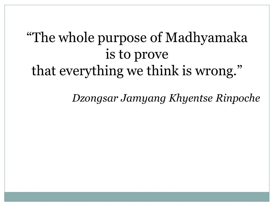 The whole purpose of Madhyamaka is to prove
