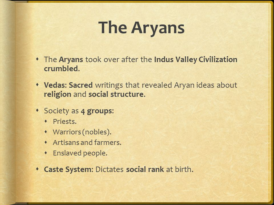 The Aryans The Aryans took over after the Indus Valley Civilization crumbled.