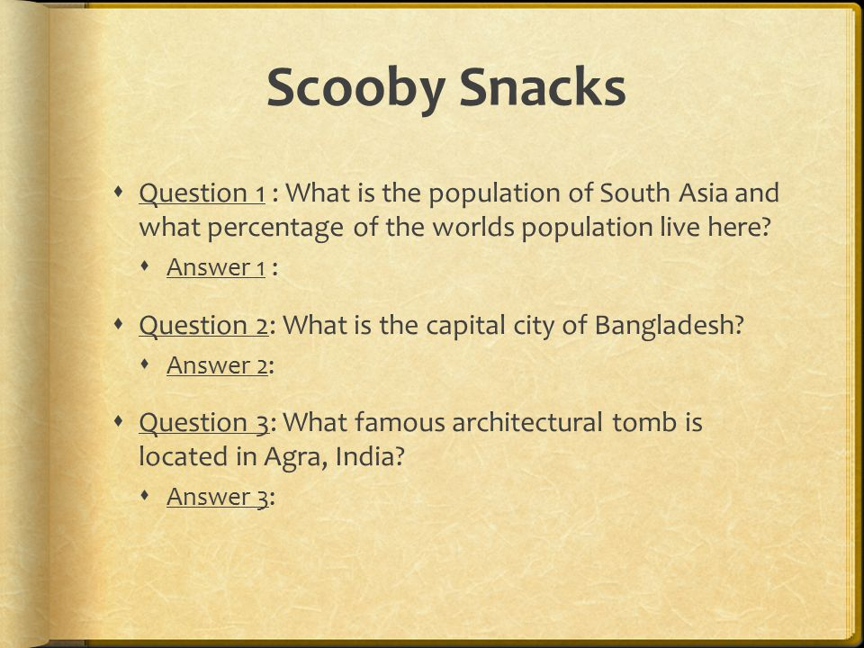 Scooby Snacks Question 1 : What is the population of South Asia and what percentage of the worlds population live here