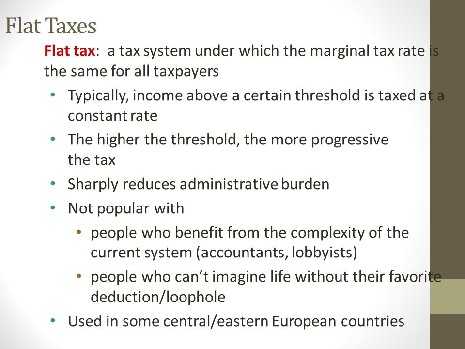 Flat Taxes Flat tax: a tax system under which the marginal tax rate is the same for all taxpayers.