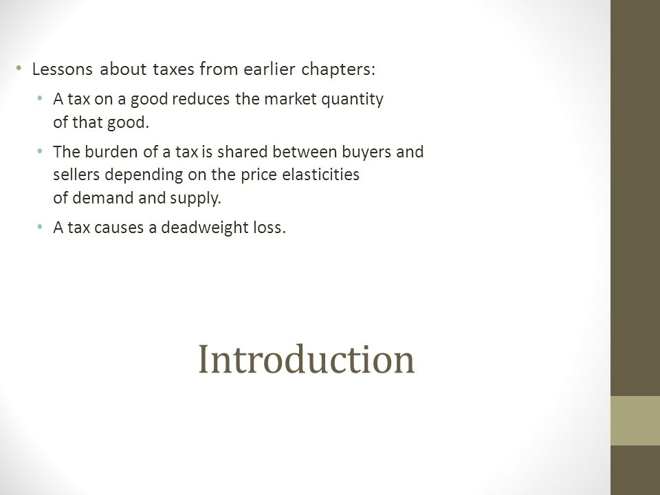 Introduction Lessons about taxes from earlier chapters: