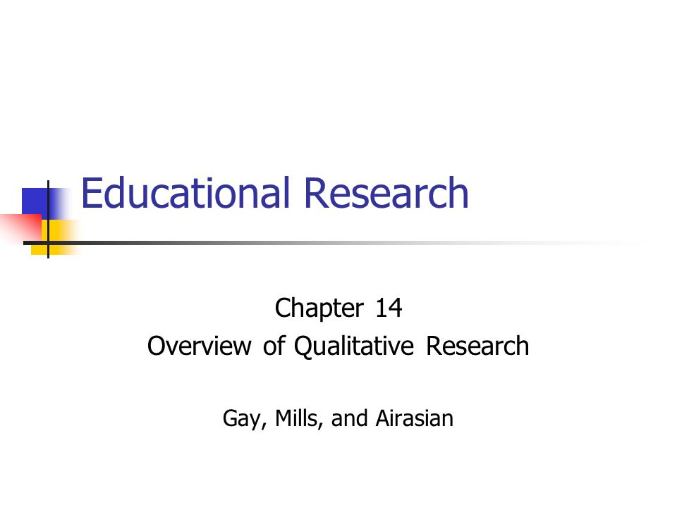 Chapter 14 Overview of Qualitative Research Gay, Mills, and Airasian