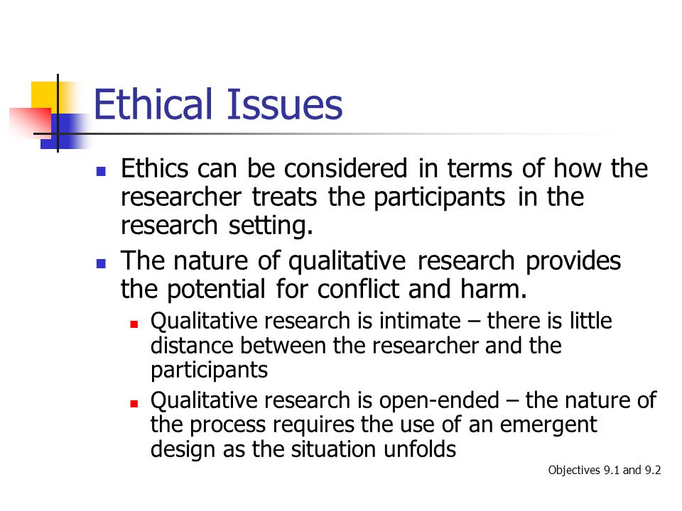 Ethical Issues Ethics can be considered in terms of how the researcher treats the participants in the research setting.