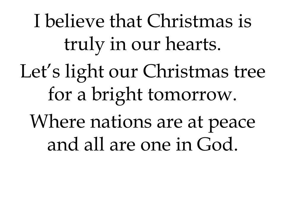 i believe that christmas is truly in our hearts