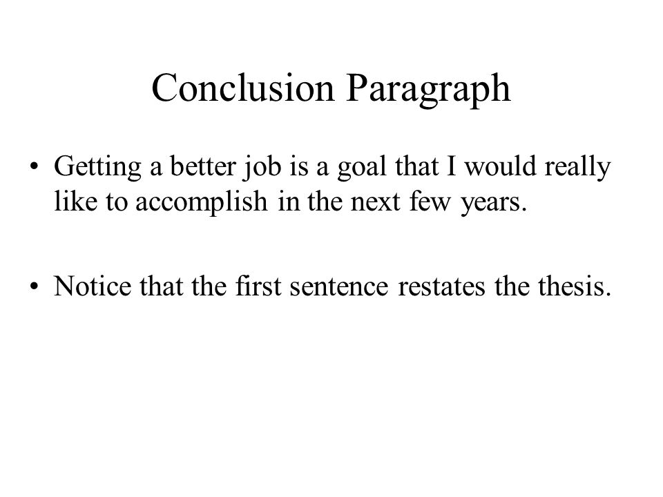 Conclusion Paragraph Getting a better job is a goal that I would really like to accomplish in the next few years.