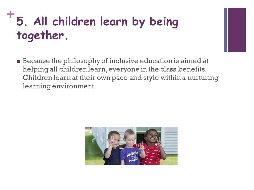 5. All children learn by being together.