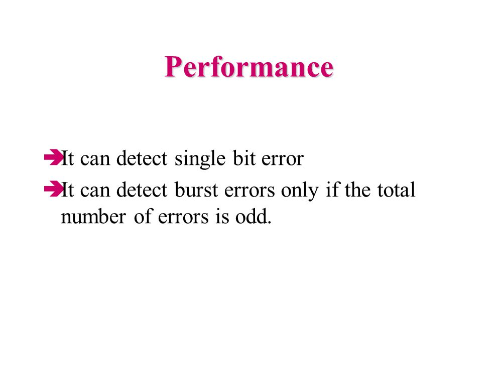 Performance It can detect single bit error
