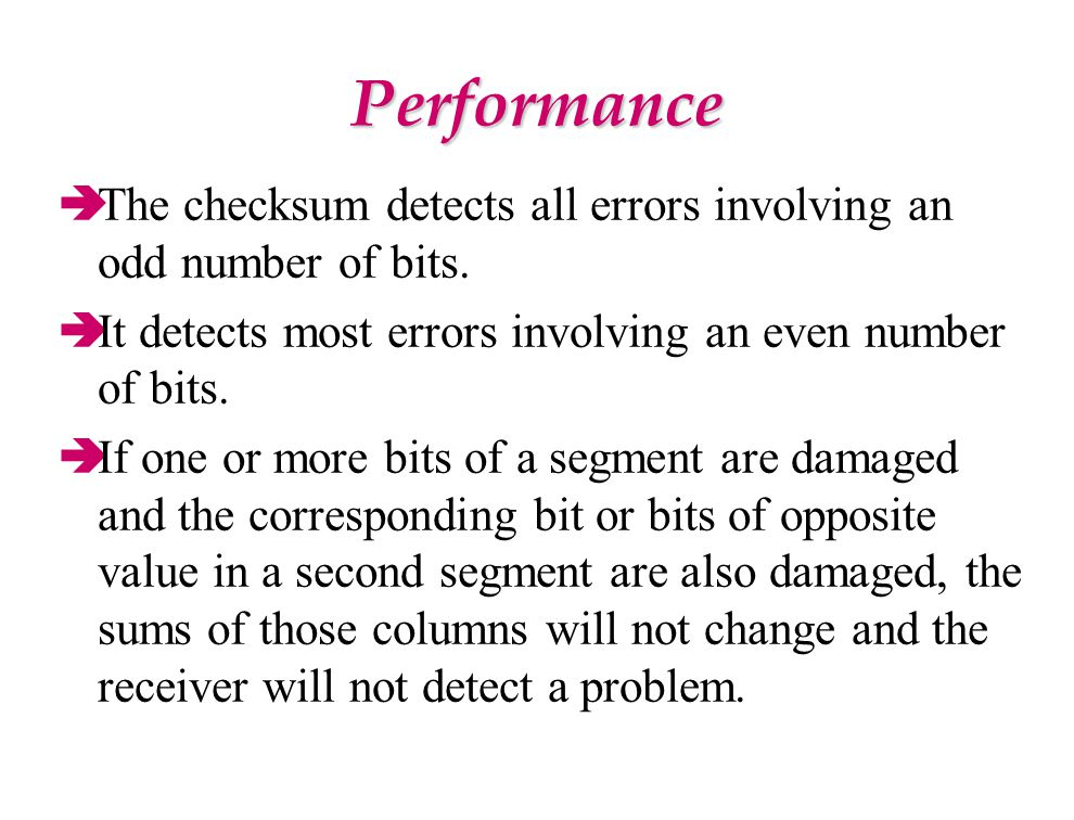 Performance The checksum detects all errors involving an odd number of bits. It detects most errors involving an even number of bits.