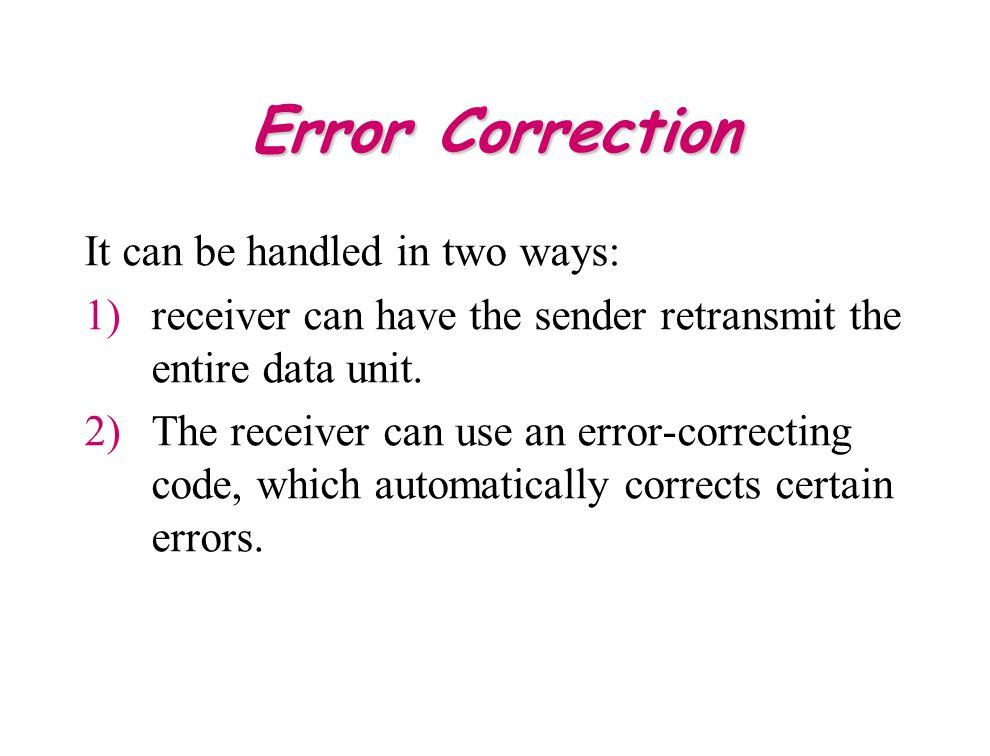 Error Correction It can be handled in two ways: