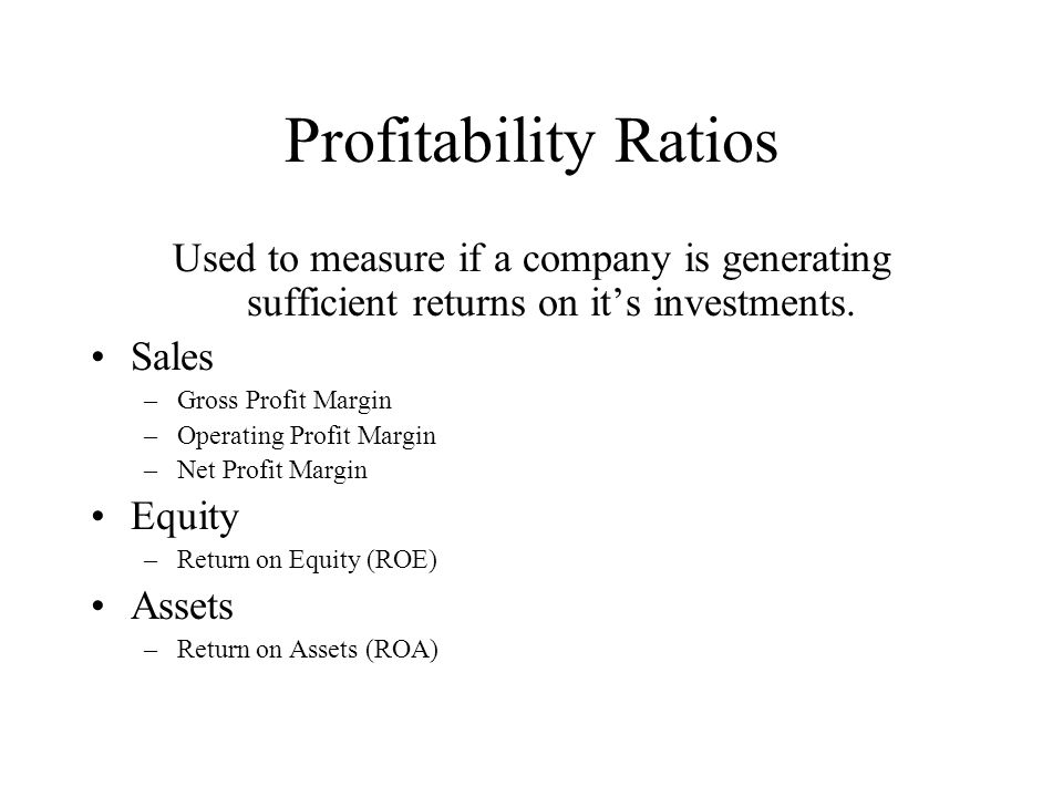 Profitability Ratios Used to measure if a company is generating sufficient returns on it's investments.