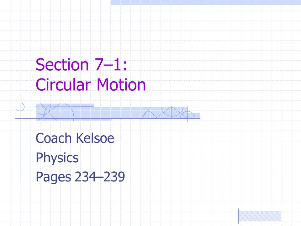 Section 7–1: Circular Motion