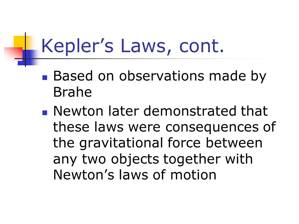 Kepler's Laws, cont. Based on observations made by Brahe