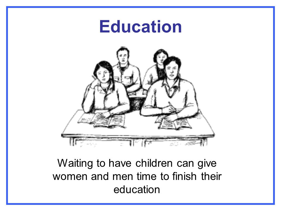 Education Waiting to have children can give women and men time to finish their education