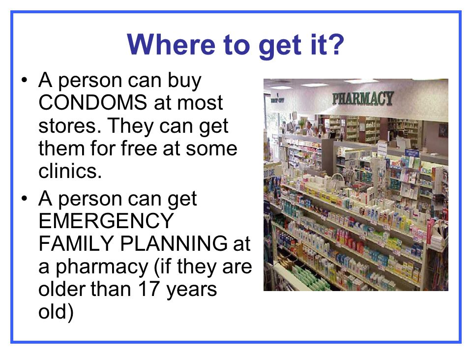Where to get it A person can buy CONDOMS at most stores. They can get them for free at some clinics.