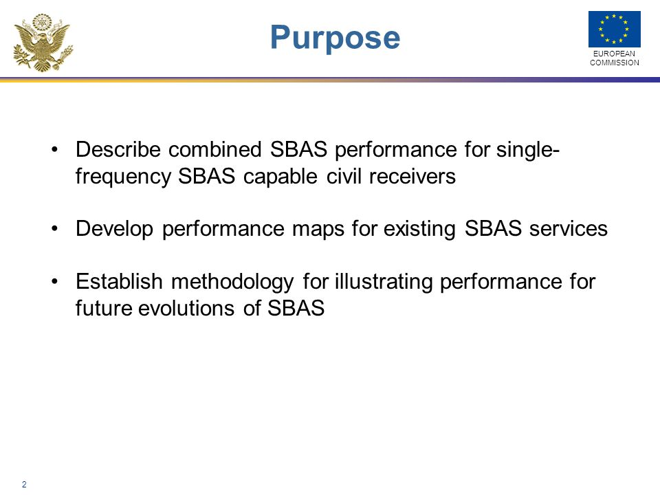 Purpose Describe combined SBAS performance for single- frequency SBAS capable civil receivers. Develop performance maps for existing SBAS services.