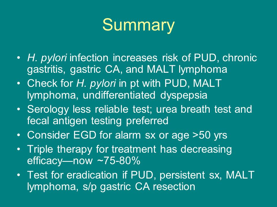 Summary H. pylori infection increases risk of PUD, chronic gastritis, gastric CA, and MALT lymphoma.