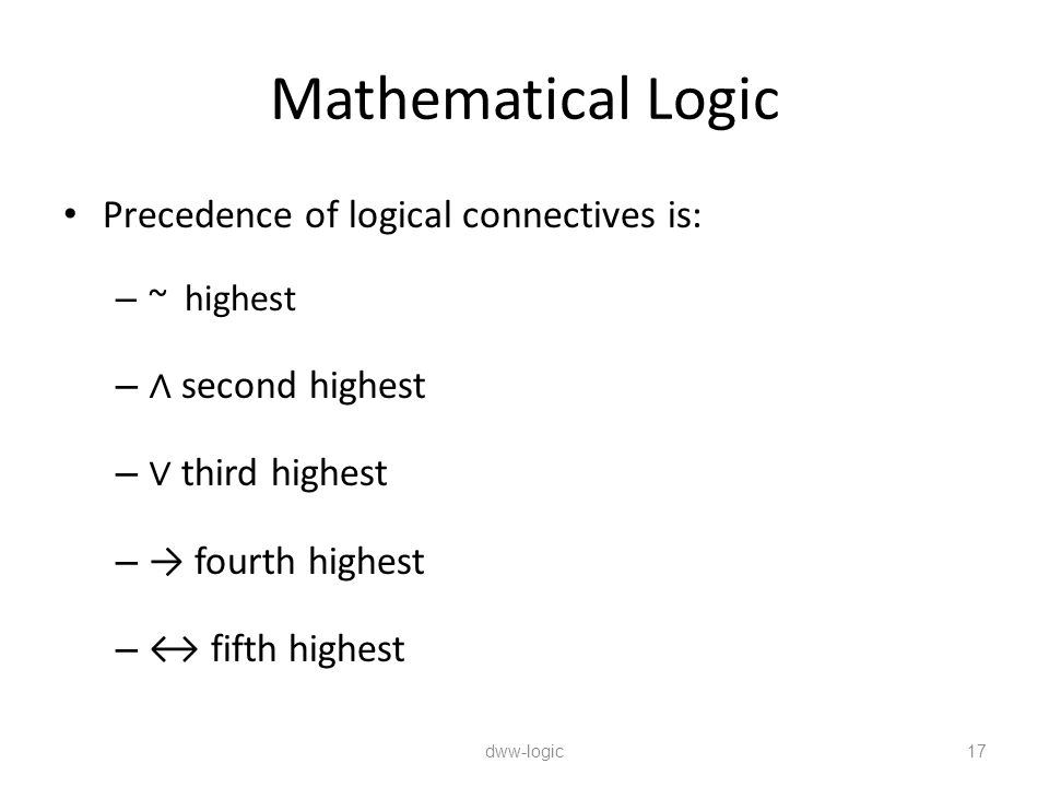 Mathematical Logic Precedence of logical connectives is: