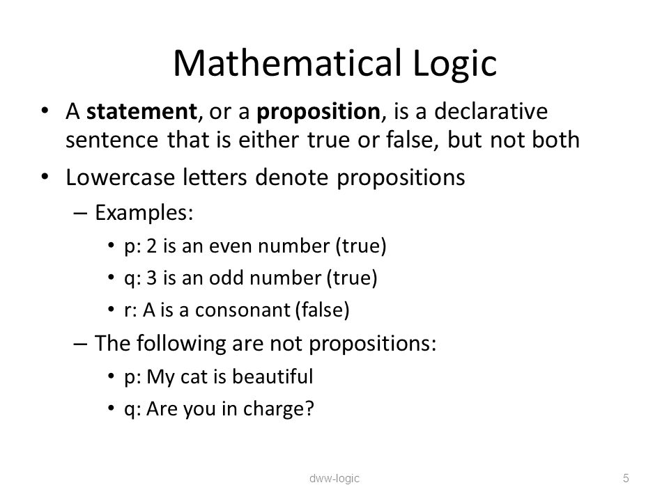 Mathematical Logic A statement, or a proposition, is a declarative sentence that is either true or false, but not both.