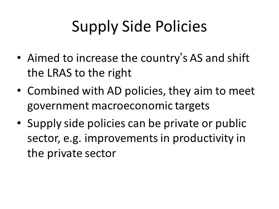 Supply Side Policies Aimed to increase the country's AS and shift the LRAS to the right.