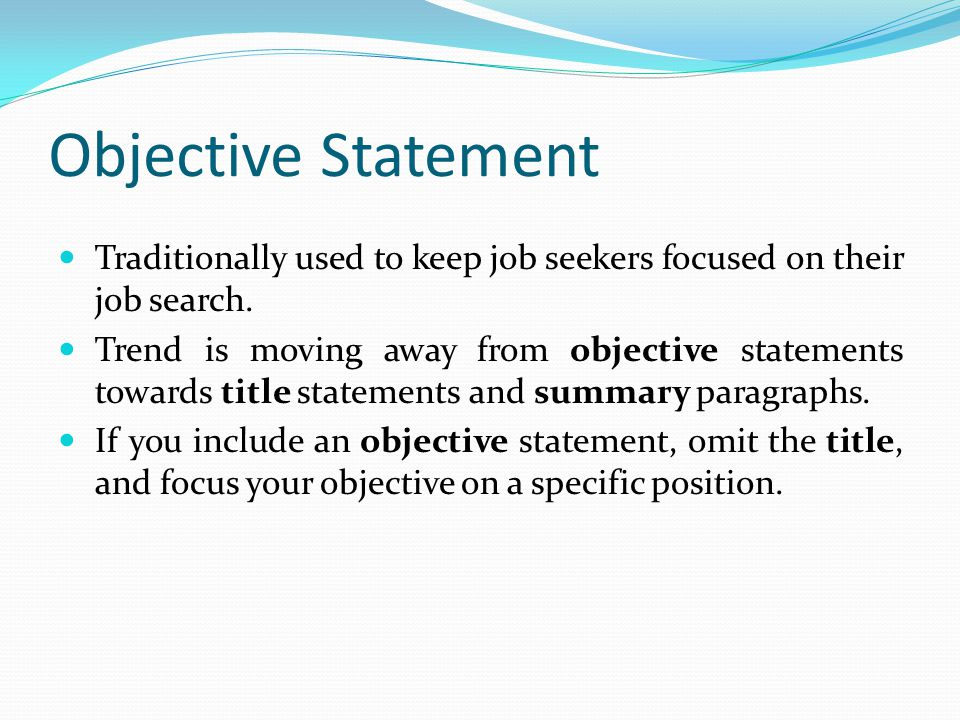 Objective Statement Traditionally used to keep job seekers focused on their job search.
