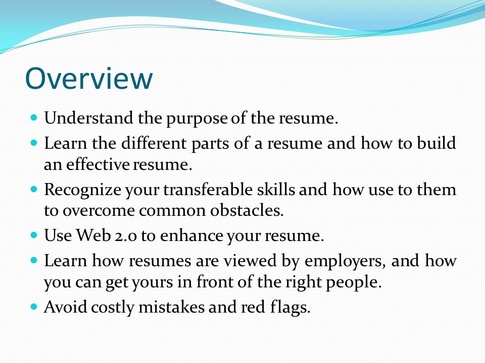 Overview Understand the purpose of the resume.