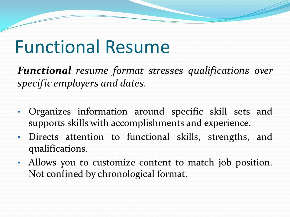 Functional Resume Functional resume format stresses qualifications over specific employers and dates.