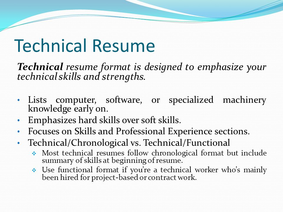 Technical Resume Technical resume format is designed to emphasize your technical skills and strengths.