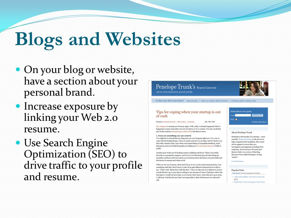 Blogs and Websites On your blog or website, have a section about your personal brand. Increase exposure by linking your Web 2.0 resume.