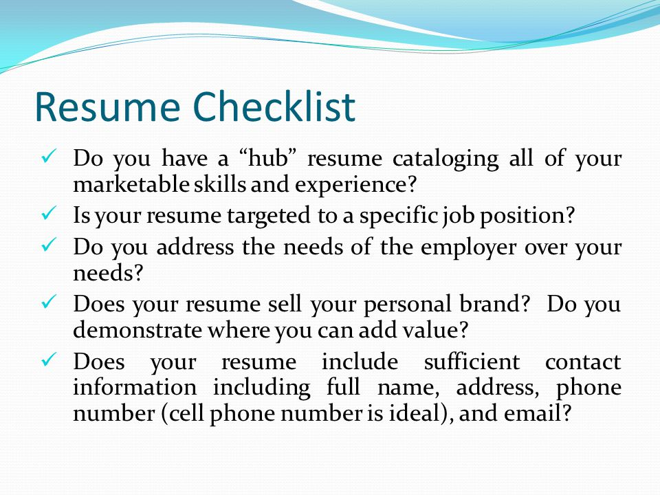 Resume Checklist Do you have a hub resume cataloging all of your marketable skills and experience