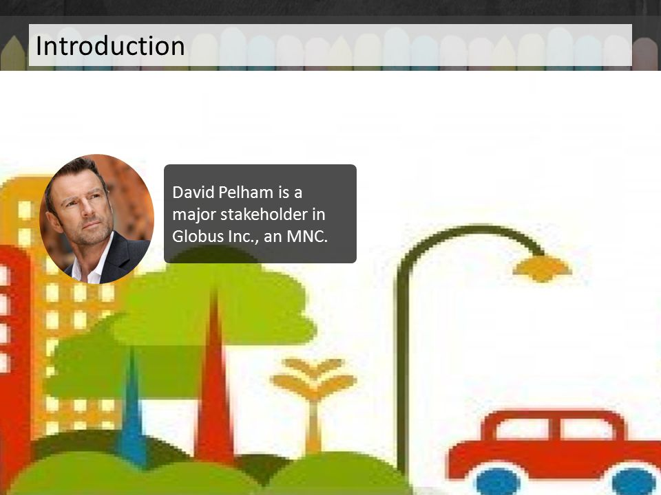 Introduction David Pelham is a major stakeholder in Globus Inc., an MNC.