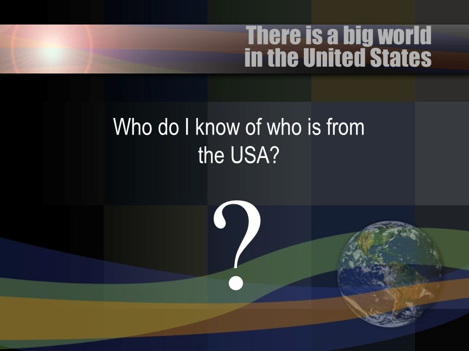 Who do I know of who is from the USA