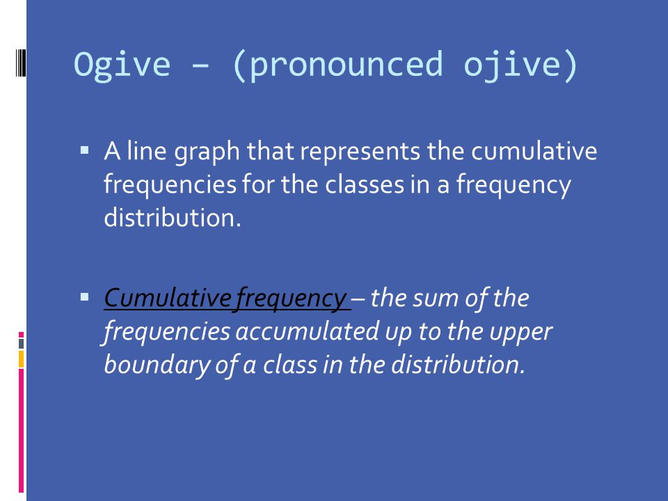 Ogive – (pronounced ojive)