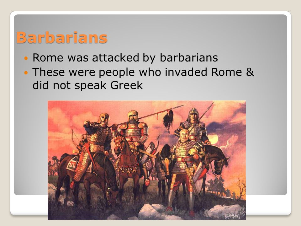 Barbarians Rome was attacked by barbarians
