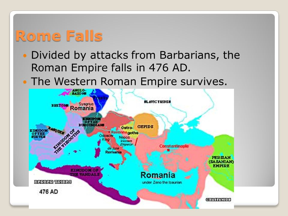 Rome Falls Divided by attacks from Barbarians, the Roman Empire falls in 476 AD.