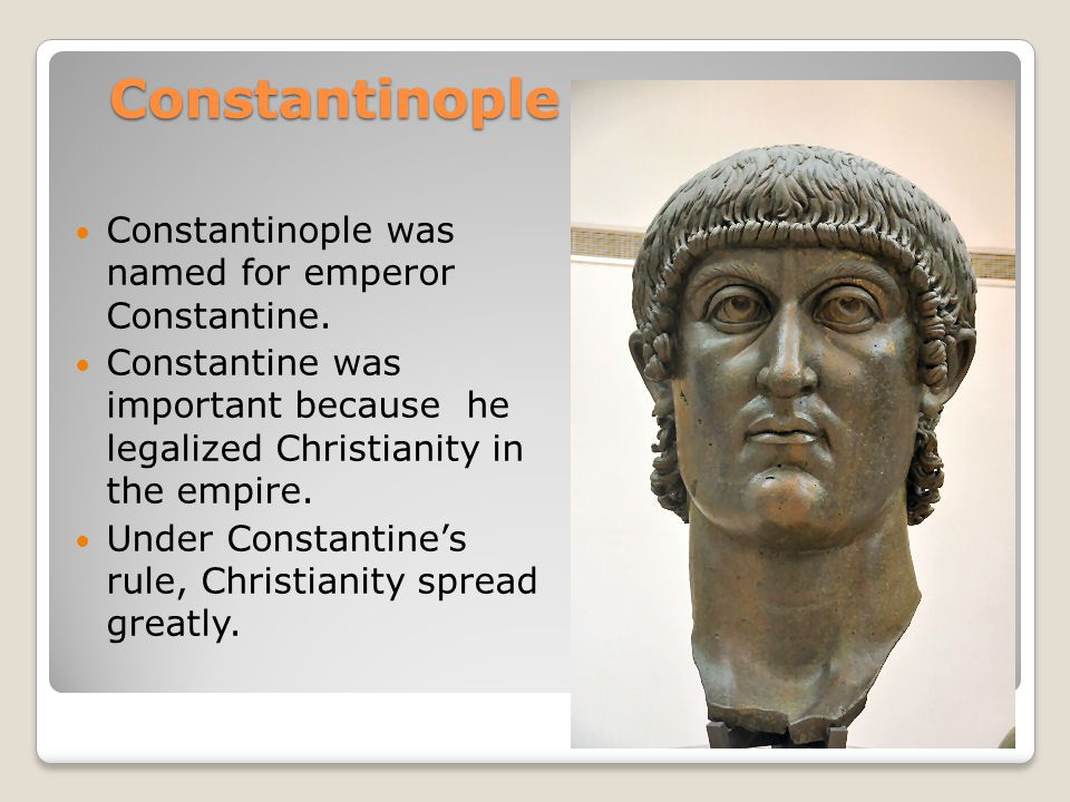 Constantinople Constantinople was named for emperor Constantine.