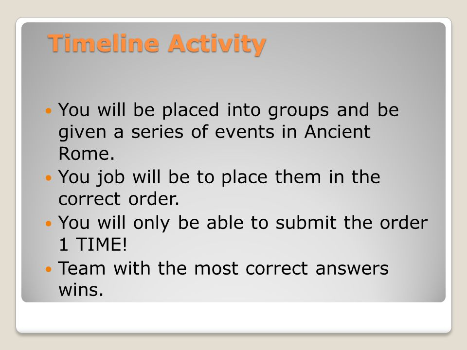 Timeline Activity You will be placed into groups and be given a series of events in Ancient Rome.