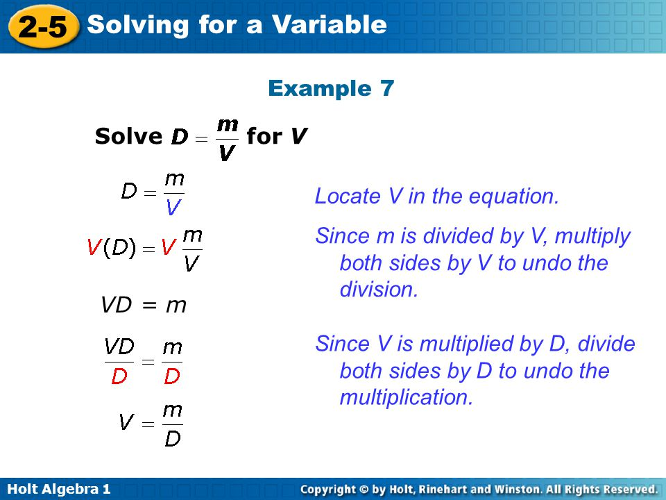 Example 7 Solve for V. Locate V in the equation. Since m is divided by V, multiply both sides by V to undo the division.