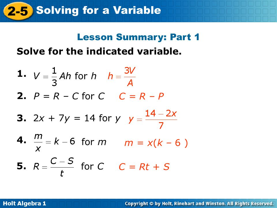 Lesson Summary: Part 1 Solve for the indicated variable x + 7y = 14 for y. 4. for h.