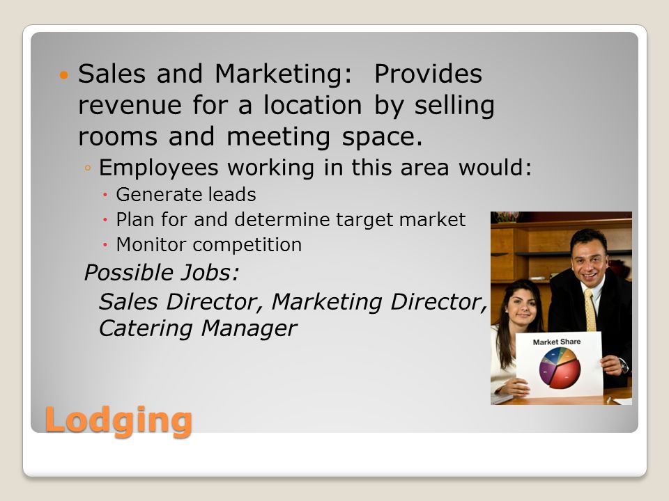Sales and Marketing: Provides revenue for a location by selling rooms and meeting space.