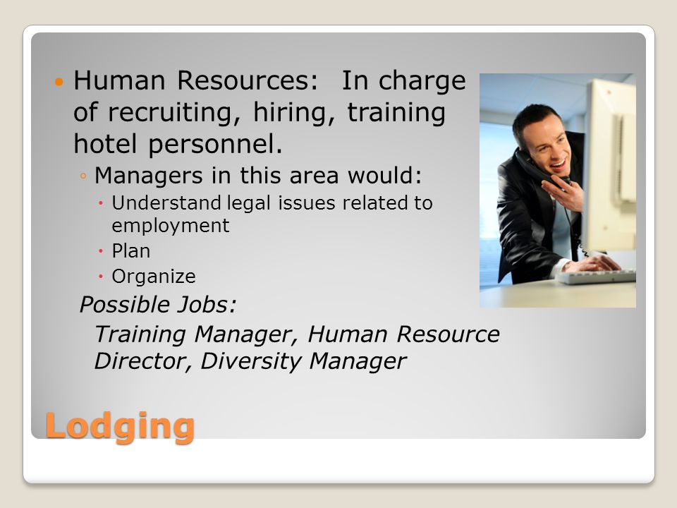 Human Resources: In charge of recruiting, hiring, training hotel personnel.