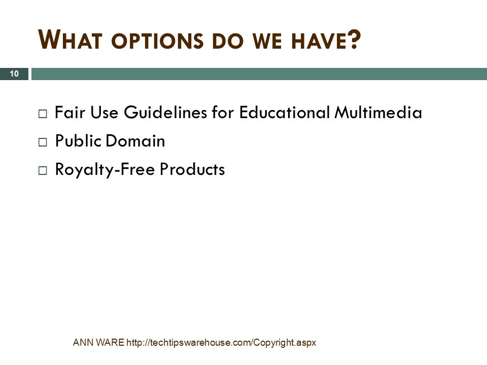 What options do we have Fair Use Guidelines for Educational Multimedia. Public Domain. Royalty-Free Products.