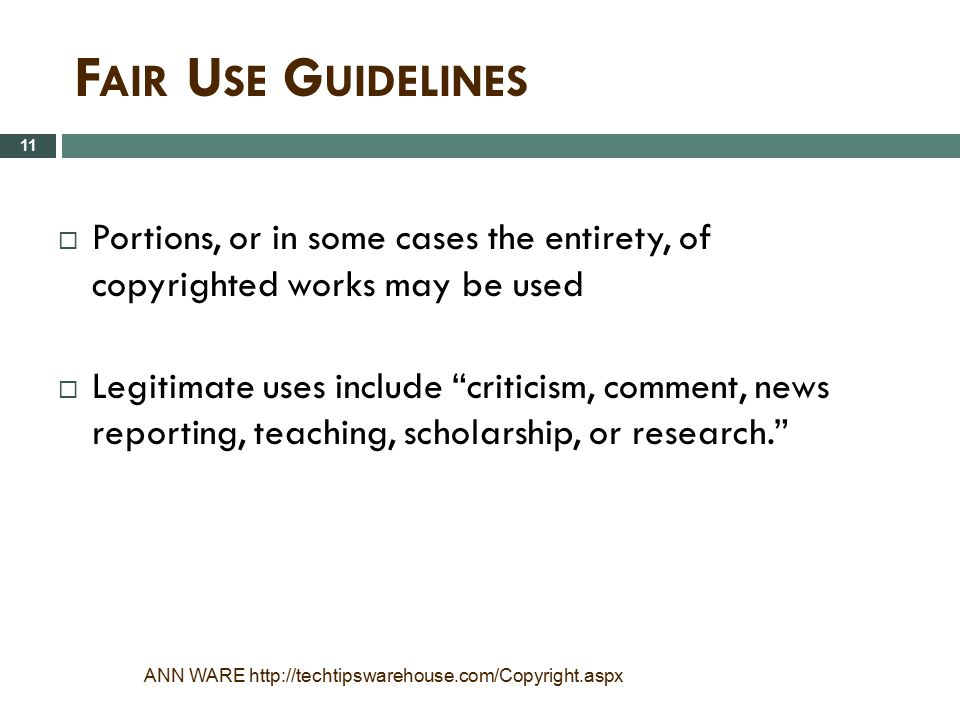 Fair Use Guidelines Portions, or in some cases the entirety, of copyrighted works may be used.