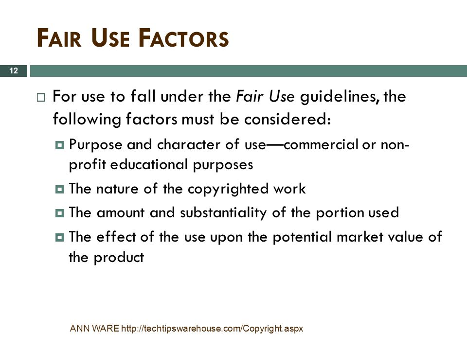 Fair Use Factors For use to fall under the Fair Use guidelines, the following factors must be considered: