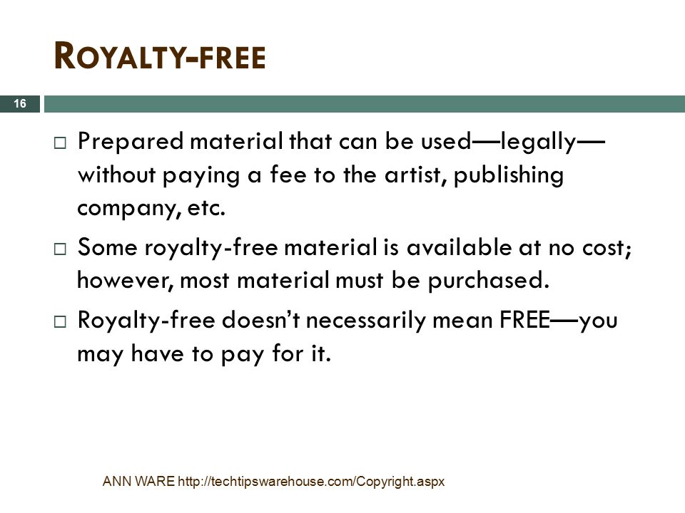 Royalty-free Prepared material that can be used—legally— without paying a fee to the artist, publishing company, etc.
